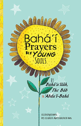 Baha'i Prayers for Young Souls: Prayers by Baha'u'llah, The Bab and Abdu'l-Baha