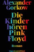 Die Kinder hören Pink Floyd: Alexander Gorkow