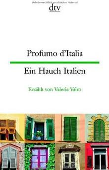 Profumo d'Italia, Ein Hauch Italien: Kleine Geschichten aus dem italienischen Alltag