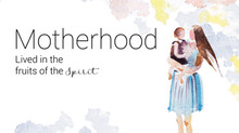 Motherhood Lived in the Fruits of the Spirit