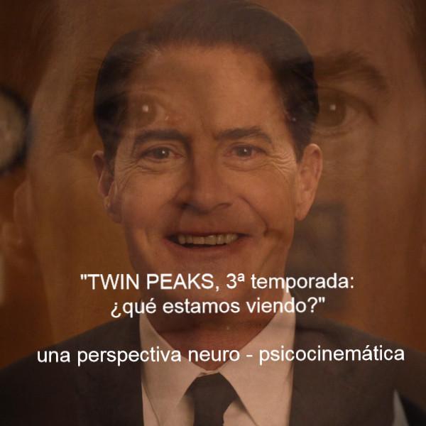 """Seminario de """"Twin Peaks"""" 3ª temporada, una perspectiva psicocinemática"""