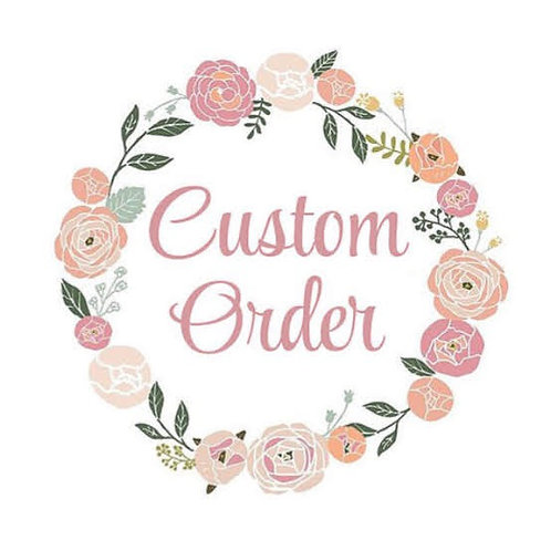 Custom Order for Lisa Witt