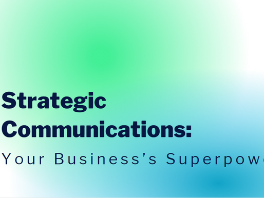 Strategic Communications: Your Business's Superpower