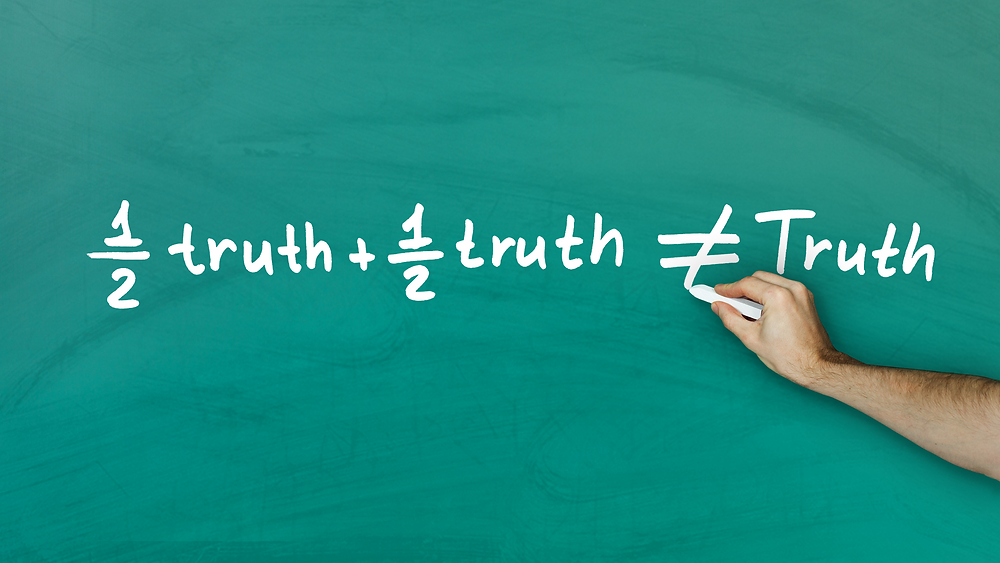 Half truth plus half truth does not equal truth
