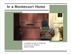 In a Montessori Home: A Parent's Guide to Preparing the Homefor Children Birth to Age Three