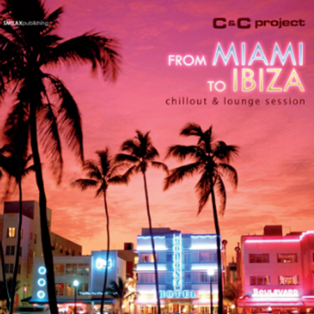 C&C Project – From Miami to Ibiza (Chillout & Lounge Session)