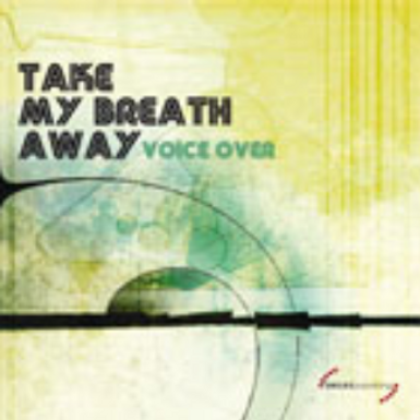 Voice Over – Take My Breath Away