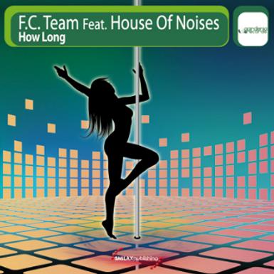 F.C. TEAM Ft. HOUSE OF NOISES – How Long