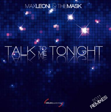 MAX LEONI & THE MASK – TALK TO ME TONIGHT (2011 REMIXES)