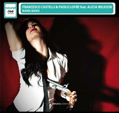 FRANCESCO CASTELLI & PAOLO LOFRE' FEAT. ALICIA WILKSON – bang bang