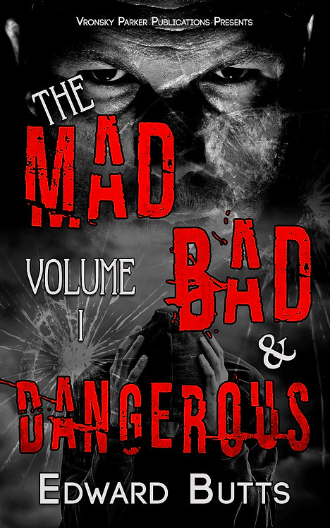 The Mad, Bad and Dangerous - Volume 1