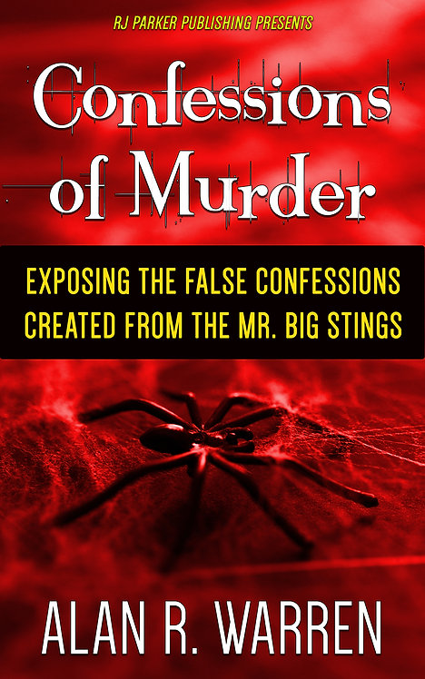 Confessions of Murder: Exposing False Confessions created from Mr. Big Stings