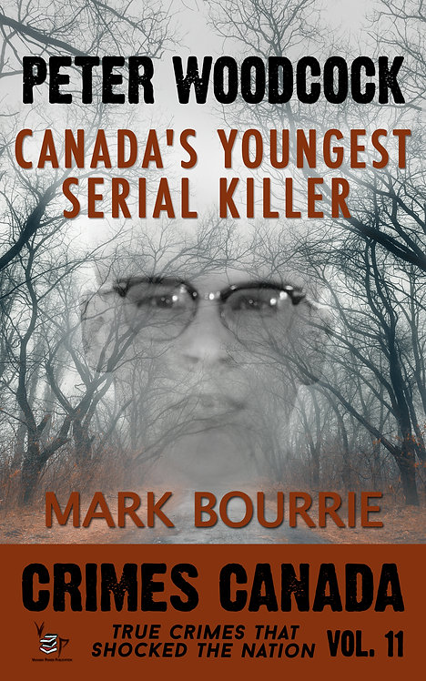 Peter Woodcock: Canada's Youngest Serial Killer (Crimes Canada 11)