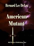 American Mutant by Bernard Lee DeLeo
