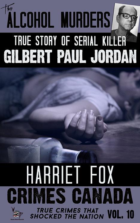The Alcohol Murders: The True Story of Serial Killer Gilbert Paul Jordan