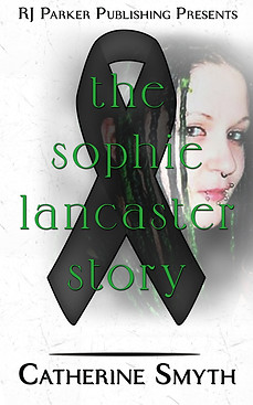The Sophie Lancaster Story by Catherine