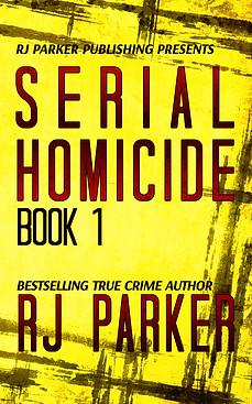 Serial Homicide Book 1 by RJ Parker