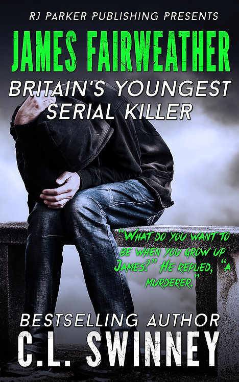 James Fairweather: The True Story of Great Britains Youngest Serial Killer
