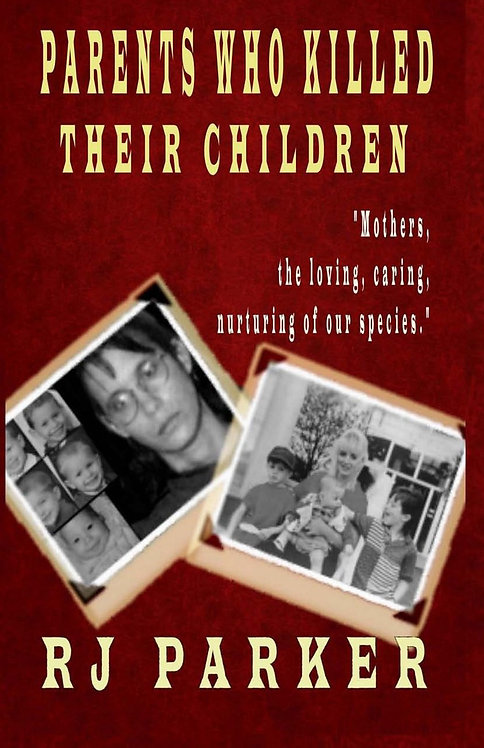 Parents Who Killed Their Children: True stories of Filicide