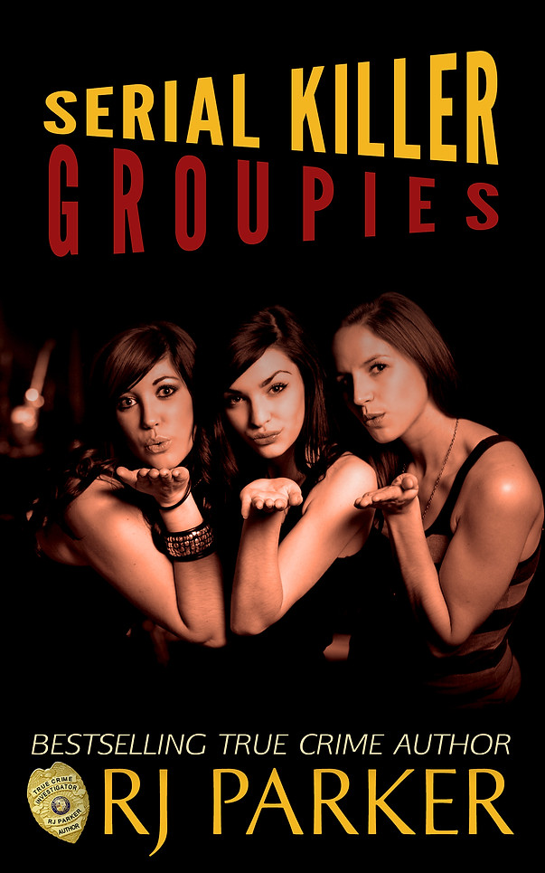 Serial Killer Groupies by RJ Parker
