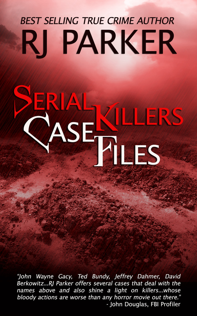 Serial Killer Case Files by RJ Parker