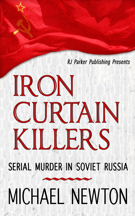 Iron Curtain Killers: Serial Murder in Soviet Russia (World Serial Killers 1)