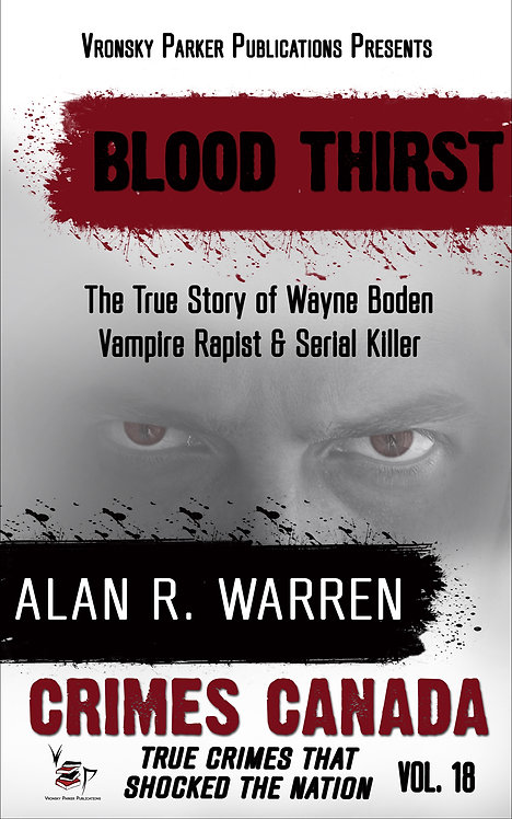 Blood Thirst: True Story of Rapist, Vampire and Serial Killer, Wayne Boden