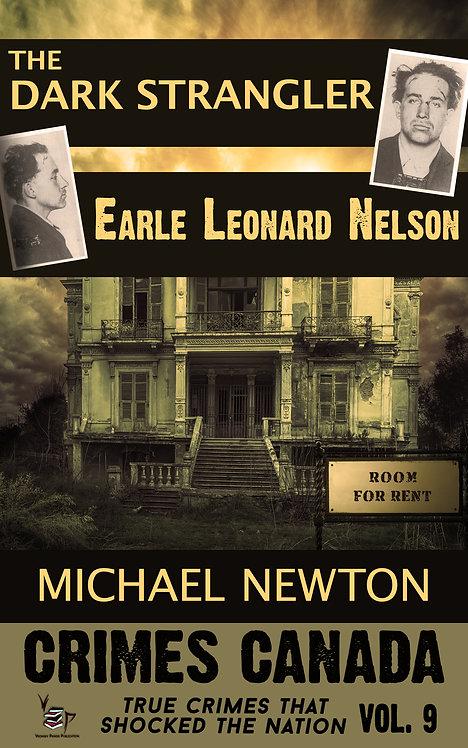 The Dark Strangler: Serial Killer Earle Leonard Nelson (Crimes Canada 9)