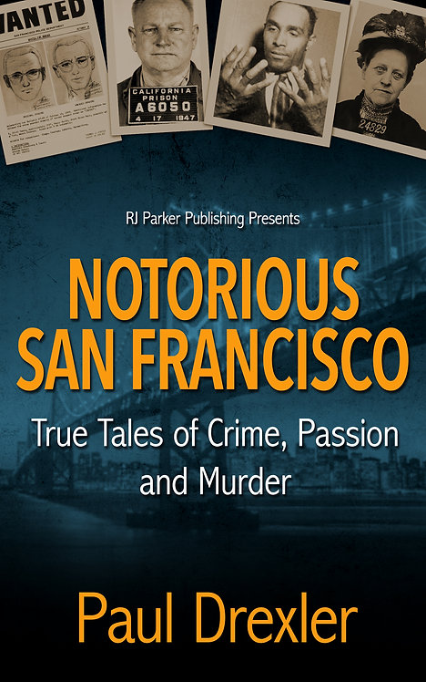 Notorious San Francisco: True Tales of Crime, Passion and Murder