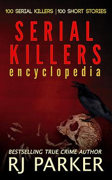 Serial Killers Encyclopedia by RJ Parker