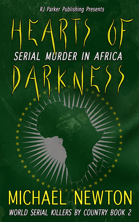 Hearts of Darkness: Serial Murder in Africa (World Killers 2)