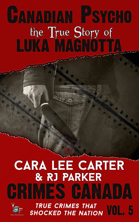 Canadian Psycho: Luka Magnotta (Crimes Canada Vol 5)