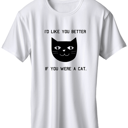 I'd Like You Better If You Are A Cat