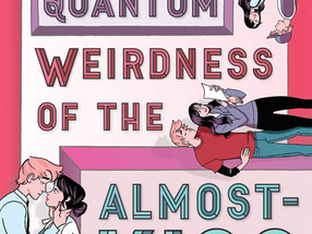 Review: The Quantum Weirdness of the Almost-Kiss by Amy Noelle Parks