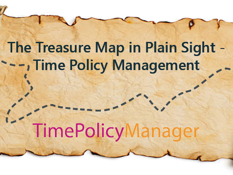 The Treasure Map in Plain Sight - Time Policy Management