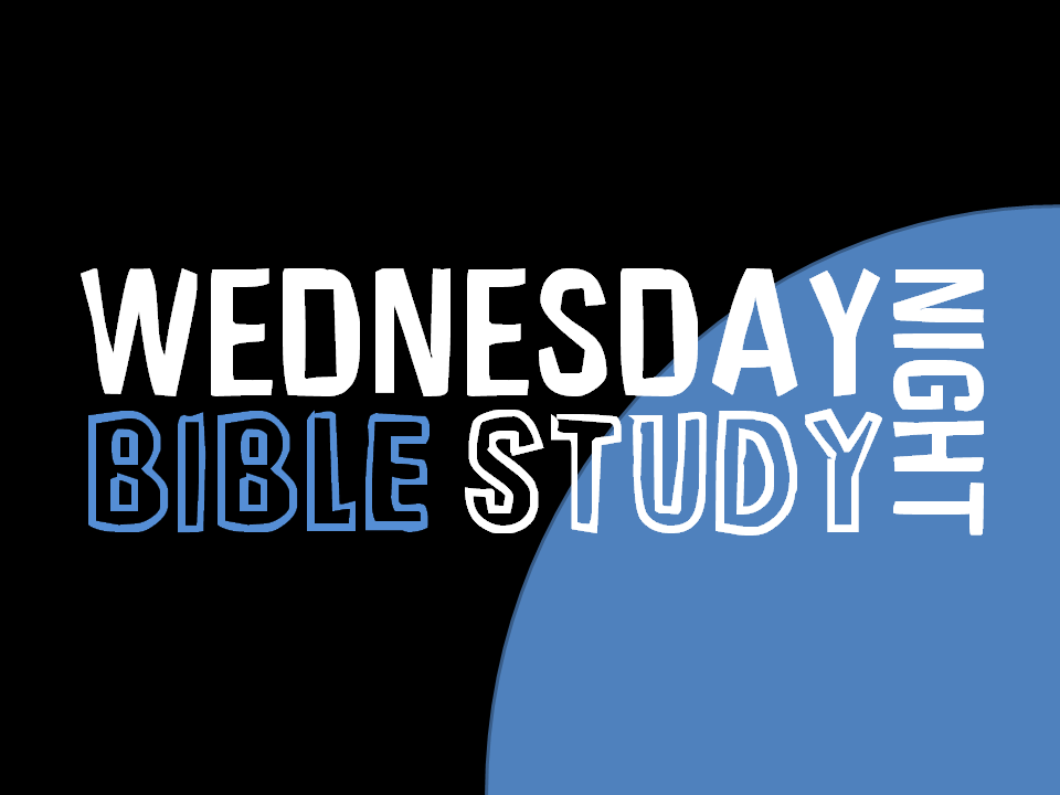 Wednesday Night Bible Study @7pm