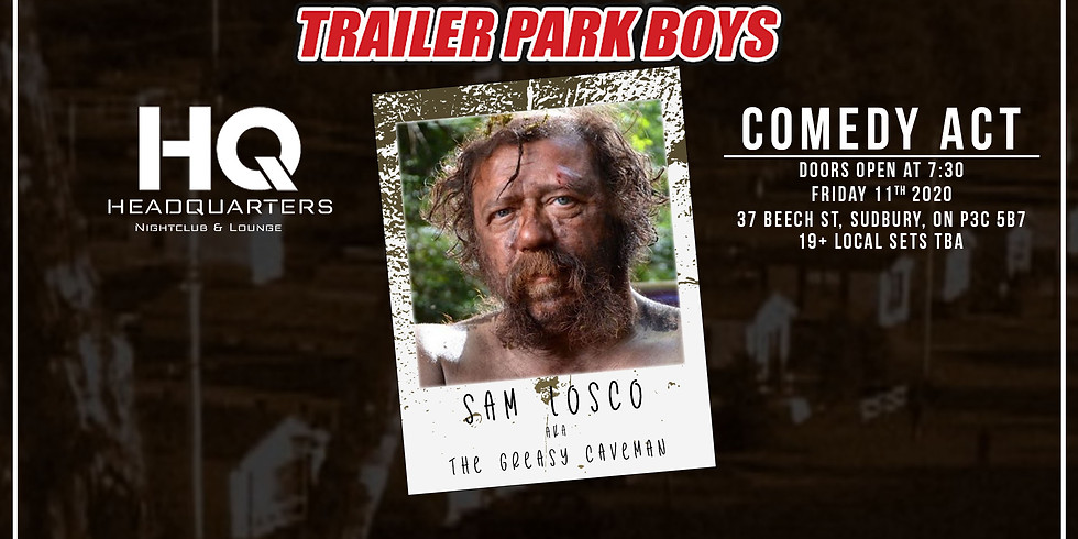 """Night Of Comedy With SAM LOSCO """"the Greasy Caveman"""" of the TRAILER PARK BOYS  @ HQ"""