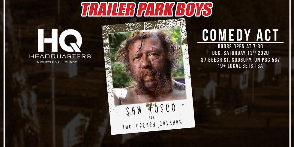 "Night Of Comedy WithSAM LOSCO ""the Greasy Caveman"" of the TRAILER PARK BOYS @ HQ (Saturday)"