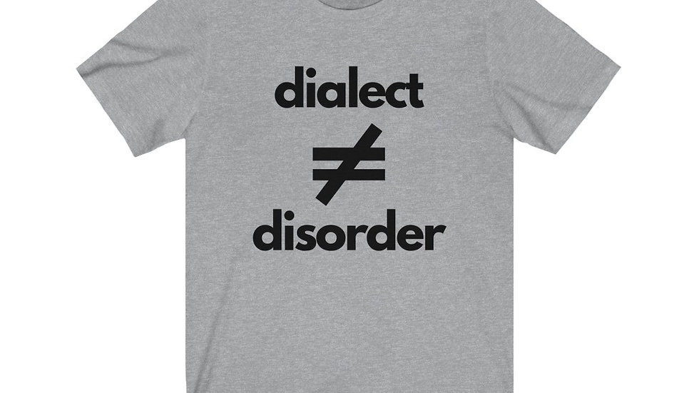 Dialect Does NOT Equal Disorder Tee