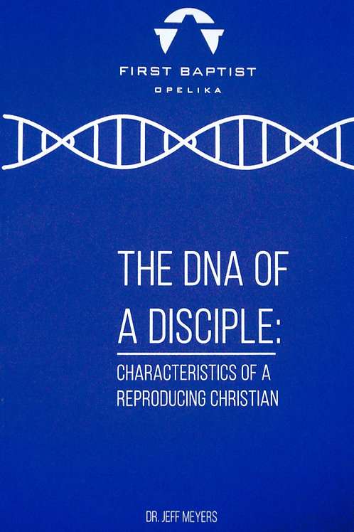 The DNA of a Disciple: Characteristics of a Reproducing Christian