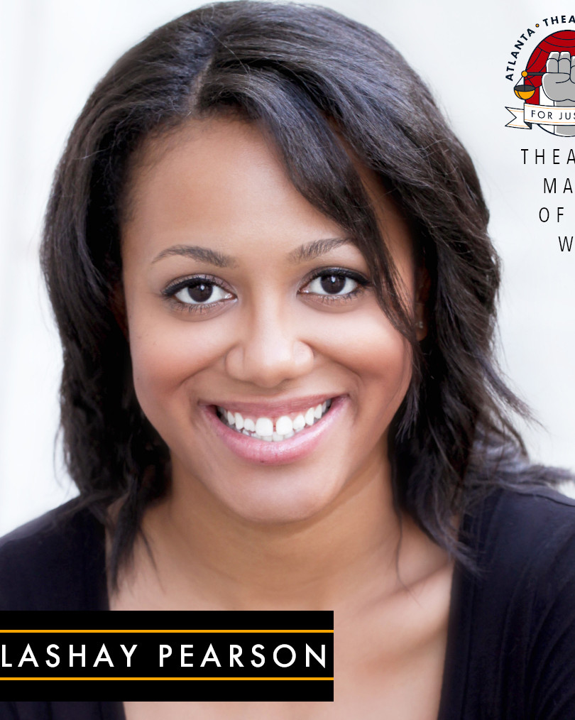 Falashay Pearson; (She/Her) is elated to be nominated as Theatre maker of the week! Her Off-Broadway credits include A Twist of Water (Route 66 Theatre @ 59E59). Atlanta credits include: Bull in a China Shop (Out Front Theatre) Be Here Now and Split in Three (Aurora Theatre) The Legend of Georgia McBride, The Crucible, Rent, and Marcus; or the Secret of Sweet (Actor's Express) and Veils (New Origins Theatre). Educational roles include: Tales as Old as Africa, Richard the III, The Heidi Chronicles, Alice in Wonderland and Urinetown (DePaul University). She has a BFA in acting from The Theatre School at DePaul University and was an Actor's Express Intern in the 2014/15 season. Falashay would like to thank God, her friends and family, Atlanta Theatre Artists for Justice and her cardiologist.