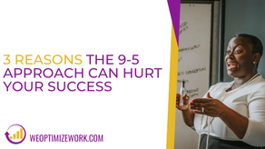 The 9-5 Can Hurt Your Success: 3 Ways to Be Effective