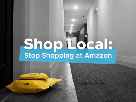 Shop Local: Stop Shopping at Amazon