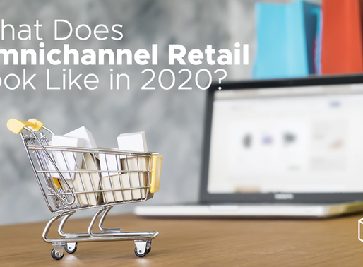 What Does Omnichannel Retail Look Like in 2020?