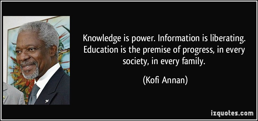 quote-knowledge-is-power-information-is-liberating-education-is-the-premise-of-progress-in-every-kofi-annan-5651.jpg