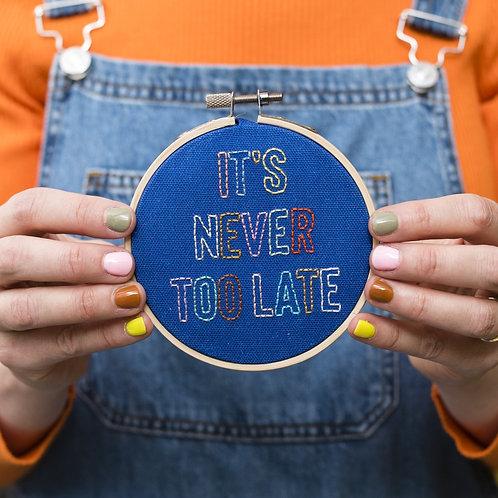 It's Never Too Late Mini Embroidery Hoop Kit