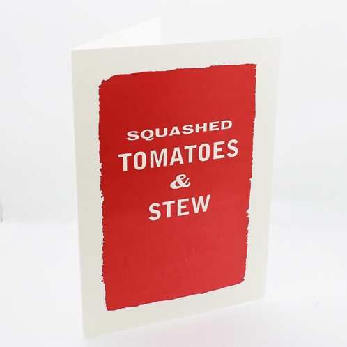 Squashed Tomatoes and Stew Card