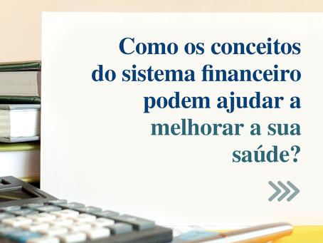 Como conceitos do sistema financeiro podem ajudar a melhorar a sua saúde?