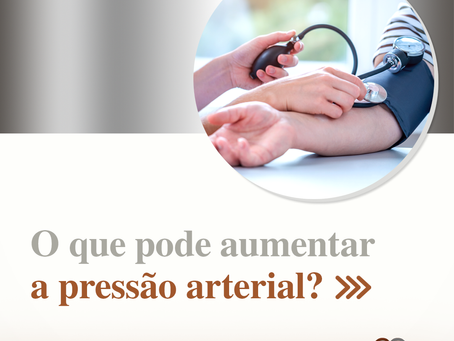 O que pode aumentar a pressão arterial?