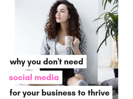 Why you don't need social media for your business to thrive!